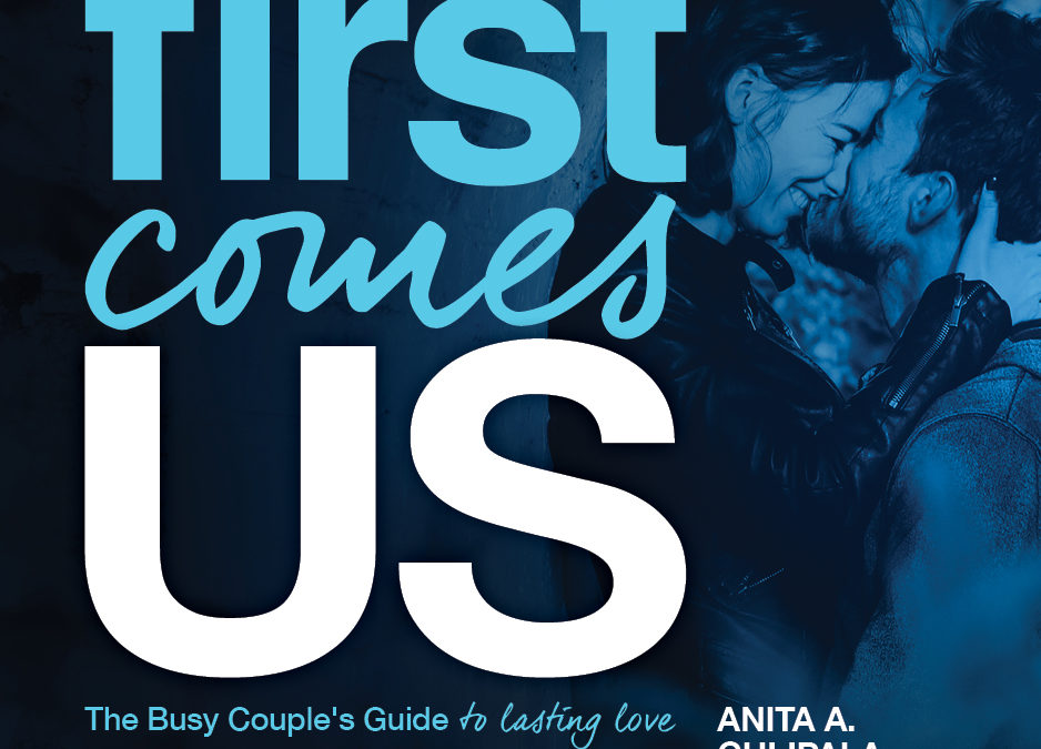 "Why I Wrote ""First Comes Us: The Busy Couple's Guide to Lasting Love"""